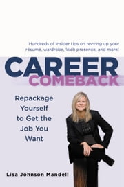 Career Comeback - Repackage Yourself to Get the Job You Want ebook by Lisa Johnson Mandell