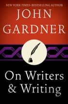 On Writers & Writing ebook by John Gardner, Stewart O'Nan