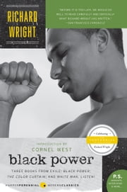 Black Power - Three Books from Exile: Black Power; The Color Curtain; and White Man, Listen! ebook by Richard Wright