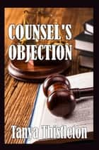 Counsel's Objection ebook by Tanya Thistleton