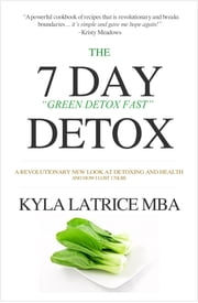 "The ""7"" Day Detox (The 21 Day Green-Detox Fast) ebook by Kyla Latrice MBA"