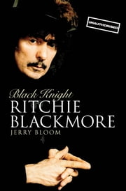 Black Knight: Ritchie Blackmore eBook by Jerry Bloom