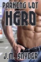 Parking Lot Hero ebook by J.M. Snyder