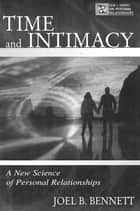 Time and Intimacy - A New Science of Personal Relationships ebook by Joel B. Bennett