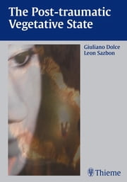 Post-Traumatic Vegetative State ebook by Giuliano Dolce,Leon Sazbon