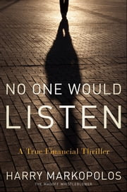 No One Would Listen - A True Financial Thriller ebook by Harry Markopolos