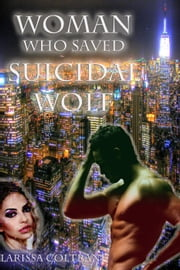 'Woman Who Saved Suicidal Wolf' (BBW Paranormal Erotic Romance – Werewolf Mate) ebook by Larissa Coltrane