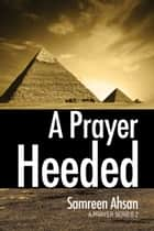 A Prayer Heeded: A Prayer Series II ebook by Samreen Ahsan