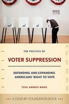 The Politics of Voter Suppression ebook by Tova Andrea Wang,Janice Nittoli