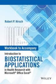 Workbook to Accompany Introduction to Biostatistical Applications in Health Research with Microsoft Office Excel ebook by Robert P. Hirsch