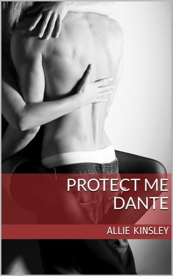 Protect me - Dante - Band 4 eBook by Allie Kinsley
