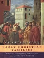 Constructing Early Christian Families - Family as Social Reality and Metaphor ebook by Halvor Moxnes