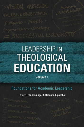 Leadership in Theological Education, Volume 1 - Foundations for Academic Leadership ebook by