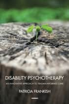 Disability Psychotherapy ebook by Patricia Frankish