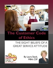 The Customer Code of Ethics - The Eight Beliefs of a Great Service Attitude ebook by Laura Stack