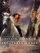 Shattered Dance (White Magic, Book 3) ebook by Caitlin Brennan