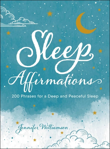 Sleep Affirmations - 200 Phrases for a Deep and Peaceful Sleep ebook by Jennifer Williamson