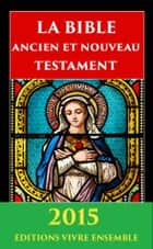 La Bible ( Ancien et Nouveau Testament - Version 1910 ) ebook by Louis Segond