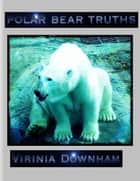Polar Bear Truths ebook by Virinia Downham
