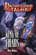 Pathfinder Tales: King of Chaos ebook by Dave Gross