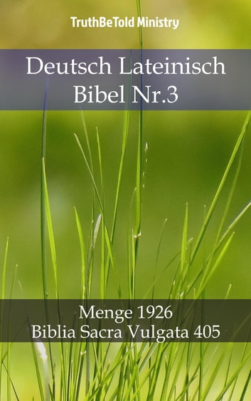 Deutsch Lateinisch Bibel Nr.3 - Menge 1926 - Biblia Sacra Vulgata 405 ebook by TruthBeTold Ministry