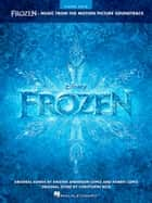 Frozen - Piano Solo Songbook - Music from the Motion Picture Soundtrack ebook by Hal Leonard Corp.