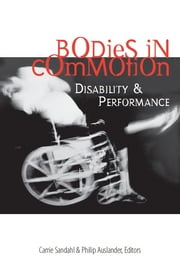 Bodies in Commotion: Disability and Performance ebook by Carrie Sandahl,Philip Auslander