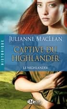 Captive du Highlander - Le Highlander, T1 ebook by Julianne Maclean, Sébastien Baert
