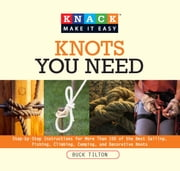 Knack Knots You Need - Step-by-Step instructions for More Than 100 of the Best Sailing, Fishing, Climbing, Camping and Decorative Knots ebook by Bob Hede,Buck Tilton