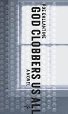 God Clobbers Us All ebook by Poe Ballantine