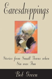 Eavesdroppings - Stories From Small Towns When Sin Was Fun ebook by Bob Green