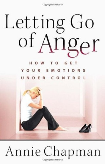 Letting Go of Anger - How to Get Your Emotions Under Control ebook by Annie Chapman