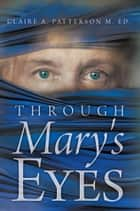 Through Mary's Eyes ebook by Claire A. Patterson M. Ed.