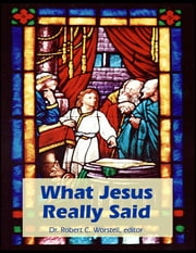 What Jesus Really Said ebook by Dr. Robert C. Worstell