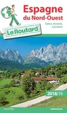 Guide du Routard Espagne du Nord Ouest 2018/19 - (Galice, Asturies, Cantabrie) ebook by Collectif