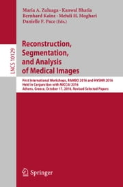 Reconstruction, Segmentation, and Analysis of Medical Images - First International Workshops, RAMBO 2016 and HVSMR 2016, Held in Conjunction with MICCAI 2016, Athens, Greece, October 17, 2016, Revised Selected Papers ebook by Maria A. Zuluaga, Kanwal Bhatia, Bernhard Kainz,...