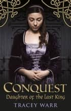 Conquest: Daughter of the Last King ebook by Tracey Warr