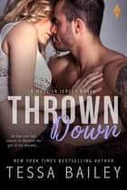 Thrown Down ebook by Tessa Bailey