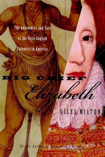 Big Chief Elizabeth - The Adventures and Fate of the First English Colonists in America ebook by Giles Milton