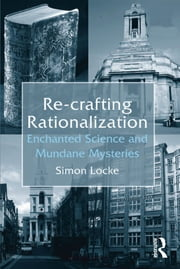 Re-crafting Rationalization - Enchanted Science and Mundane Mysteries ebook by Simon Locke