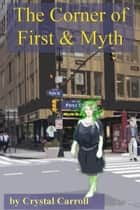The Corner of First and Myth ebook by Crystal Carroll