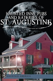 Haunted Inns, Pubs and Eateries of St. Augustine ebook by Greg Jenkins PhD