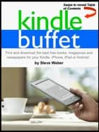 Kindle Buffet: Find and download the best free books, magazines and newspapers for your Kindle, iPhone, iPad or Android ebook by Steve Weber