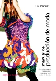 Manual de producción de moda ebook by Lisi González