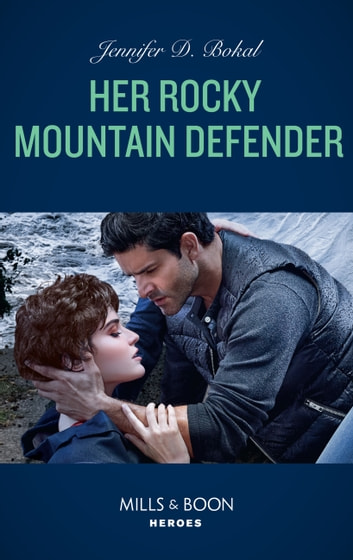 Her Rocky Mountain Defender (Mills & Boon Heroes) (Rocky Mountain Justice, Book 2) 電子書 by Jennifer D. Bokal