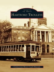 Hartford Trolleys ebook by Connecticut Motor Coach Museum