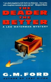 The Deader the Better - A Leo Waterman Mystery ebook by G.M. Ford