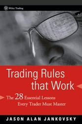 Trading Rules that Work - The 28 Essential Lessons Every Trader Must Master ebook by Jason Alan Jankovsky