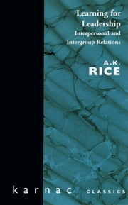 Learning for Leadership - Interpersonal and Intergroup Relations ebook by A. K. Rice