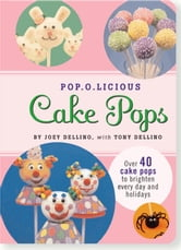Pop.O.Licious Cake Pops - Over 40 Cake Pops to Brighten Every Day ebook by Joey Dellino,Tony Dellino